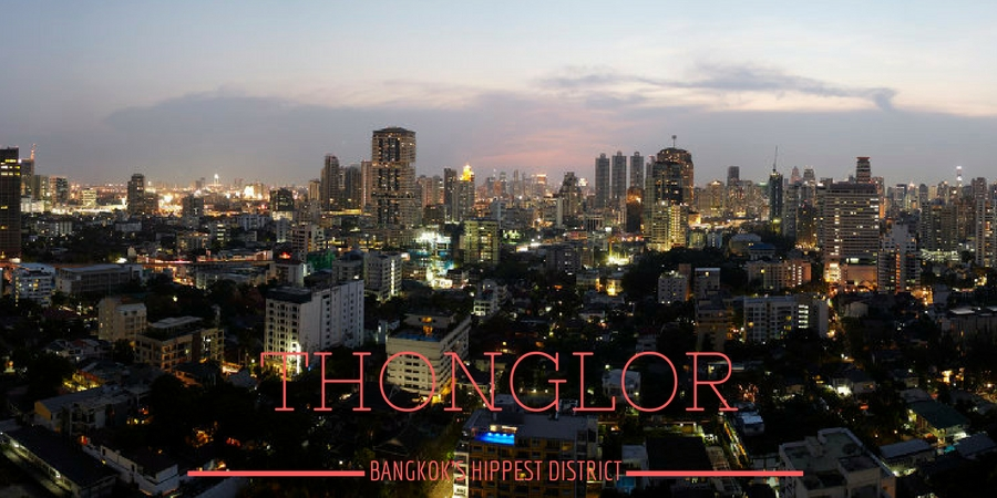 Thonglor - Bangkoks Hippest District