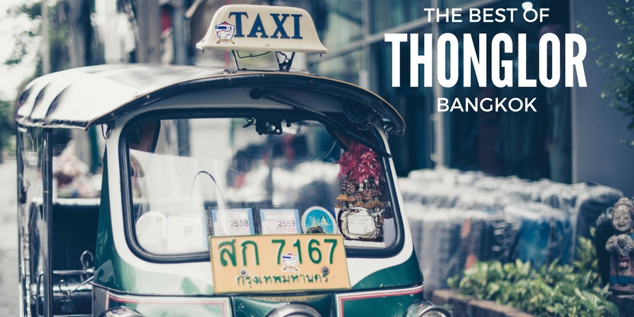The Best of Thonglor, Bangkok: An Insiders Guide